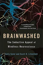 BRAINWASHED- THE SEDUCTIVE APPEAL OF MINDLESS NEUROSCIENCE