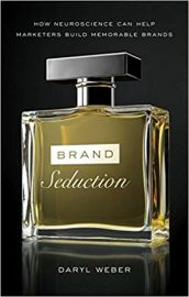 BRAND SEDUCTION by DARYL WEBER how neuroscience can help marketers build memorable brands