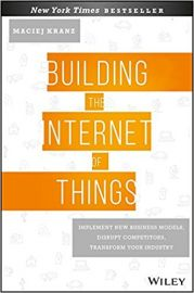 BUILDING THE INTERNET OF THINGS by MACIEJ KRANZ implement new business models, disrupt competitors, transform your industry FROM WILEY