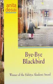 BYE-BYE BLACK BIRD - Anita Desai, Winner of the Sahitya Akademi Award