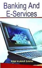Banking and e-Services - Ram Kumar Sinha