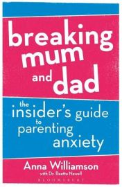 Breaking Mum and Dad- The Insider's Guide to Parenting Anxiety