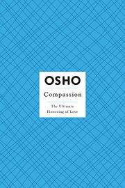 COMPASSION : THE ULTIMATE FLOWERING OF LOVE
