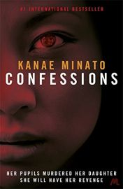CONFESSIONS by Kanae Minato. Her pupils murdered her daughter. She will have her revenge.