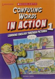 SCHOLASTIC LEARNERS: CONFUSING WORDS IN ACTION -LEARNING ENGLISH THROUGH PICTURES 1