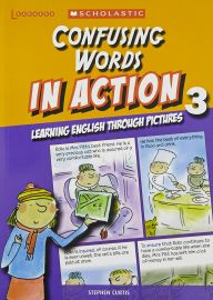 SCHOLASTIC LEARNERS: CONFUSING WORDS IN ACTION - LEARNING ENGLISH THROUGH PICTURES 3