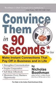 CONVINCE THEM IN 90 SECONDS OR LESS : Make Instant Connections that pay off in Business and in Life - Strengthen Communication, Inspire Cooperation, Sell more effectively, Maximize every business opportunity.