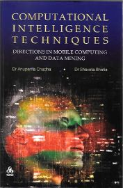 Computational Intelligence Techniques: Directions in Mobile Computing and Data Mining - Dr.Anupama Chadha & Dr.Shaveta Bhatia