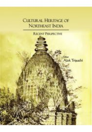 Cultural Heritage of Northeast India : Recent Perspective (Essays in Honour of Prof. J.B. Bhattacharjee)