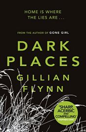 DARK PLACES by GILLIAN FLYNN - Home is where the lies are