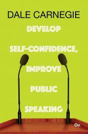 DEVELOP SELF CONFIDENCE, IMPROVE PUBLIC SPEAKING