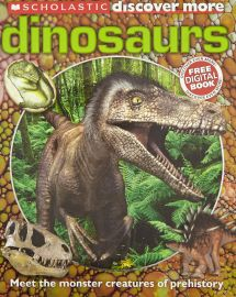 Scholastic Discover More : DINOSAURS - Meet the Monster Creatures of Prehistory - Free Digital Book