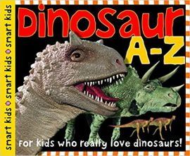 DINOSAUR - A TO Z : FOR KIDS WHO REALLY LOVE DINOSAURS! - SMART KIDS - By Roger Priddy