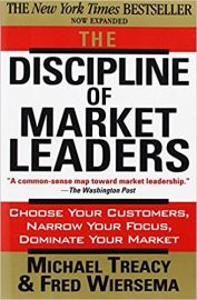 THE DISCIPLINE OF MARKET LEADERS by MICHAEL TREACY & FRED WIERSEMA choose your customers, narrow your focus, dominate your market