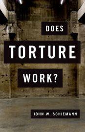 DOES TORTURE WORK? - John W Schiemann