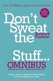 DON'T SWEAT THE STUFF... OMNIBUS Special Edition - 3 books in 1 ! : Don't Sweat the Small Stuff, Don't Sweat the Small Stuff at Work, Don't Sweat the Small Stuff about Money. -  Simple ways to keep the little things from overtaking your life.