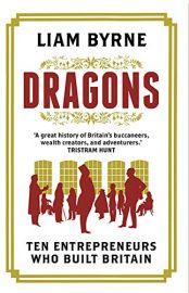 DRAGONS : Ten Entrepreneurs Who Built Britain