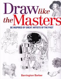 DRAW LIKE THE MASTERS : BE INSPIRED BY GREAT ARTISTS OF THE PAST.