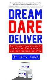 DREAM. DARE. DELIVER.  - THE INSPIRATIONAL JOURNEY OF SUBHASISH CHAKRABORTY AND THE MAKING OF DTDC
