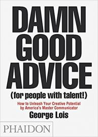 DAMN GOOD ADVICE (FOR PEOPLE WITH TALENT) - GEORGE LOIS