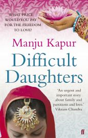 DIFFICULT DAUGHTERS by MANJU KAPUR 'love can divide as well as unite' Winner of the Commonwealth Writers Prize