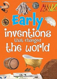 EARLY INVENTIONS THAT CHANGED THE WORLD
