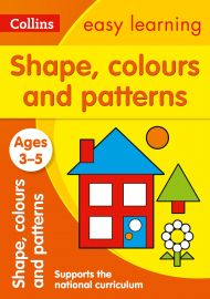 Collins Easy Learning: SHAPES ,COLOURS & PATTERNS -Ages 3-5.  Supports the National Curriculum.