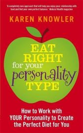 EAT RIGHT FOR YOUR PERSONALITY TYPE : How To Work With Your Personality To Create The Perfect Diet For You