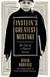 EINSTEIN'S GREATEST MISTAKE - The Life of a Flawed Genius.