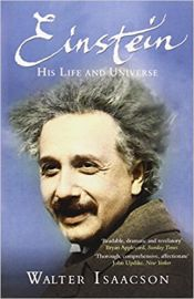 EINSTEIN by WALTER ISAACSON his life and universe
