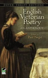 Dover Thrift Editions: ENGLISH VICTORIAN POETRY : AN ANTHOLOGY - Including Alfred, Lord Tennyson; Robert Browning; Elizabeth Barrett Browning; Arthur Hugh Clough; Edward FitzGerald; Matthew Arnold; Dante Gabriel Rossetti; Christina Rossetti; Coventry etc.