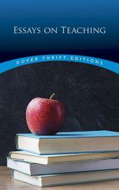 Dover Thrift Editions: ESSAYS ON TEACHING : Pestalozzi, Froebel, Montessori, Neill, Plato, Rousseau, Dewey, Russell, Tolstoy, Emerson, D. H. Lawrence, Taylor Mali, Elizabeth Gold, Philip Schultz