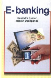 E-Banking - Ravindra Kumar & Manish Deshpande