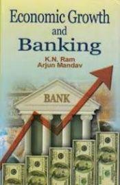 Economic Growth and Banking by K. N. Ram & Arjun Mandav