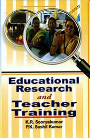 Educational Research and Teacher Training - K. R. Sooryakumar & P. K. Sushil Kumar