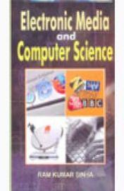 Electronic Media and Computer Science - Ram Kumar Sinha