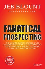 FANATICAL PROSPECTING by JEB BLOUNT the ultimate guide to opening sales conversations and filling the pipeline by leveraging social selling, telephone, e-mail, text, and cold calling FROM WILEY