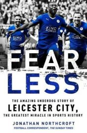 FEAR LESS : The amazing Underdog story of Leicester City, the greatest miracle in Sports History