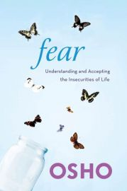 FEAR : UNDERSTANDING AND ACCEPTING THE INSECURITIES OF LIFE