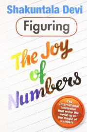FIGURING THE JOY OF NUMBERS by Shakuntala Devi - The International bestseller that woke the world up to the magic of numbers.