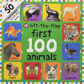 LIFT-THE-FLAP : FIRST 100 ANIMALS : OVER 50 FUN FLAPS TO LIFT AND LEARN - By Roger Priddy