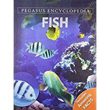 FISH- PEGASUS ENCYCLOPEDIA-INCLUDES AMAZING FACTS