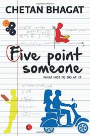 FIVE POINT SOMEONE : WHAT NOT TO DO AT IIT - BY Chetan Bhagat