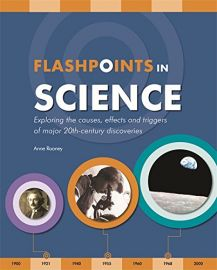 FLASHPOINTS IN SCIENCE : Exploring the causes, effects and triggers of major 20th-century discoveries.