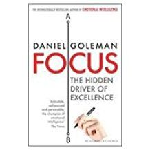 FOCUS - THE HIDDEN DRIVER OF EXCELLENCE by Daniel Goleman