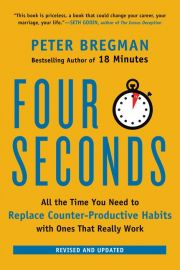 FOUR SECONDS : All The Time You Need To Replace Counter-Productive Habits With Ones That Really Work - REVISED & UPDATED