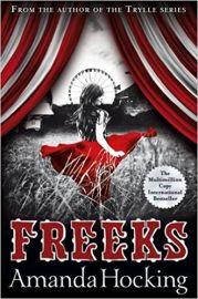 FREEKS by AMANDA HOCKING Step inside a wondrously strange new world