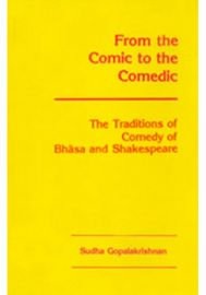 From the Comic to the Comedic: The Traditions of Comedy of Bhasa and Shakespeare
