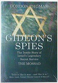 GIDEON'S SPIES - The Secret History of the Mossad by GORDON THOMAS