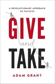 WHY HELPING OTHERS DRIVES OUR SUCCESS : GIVE AND  TAKE - A Revolutionary Approach to Success